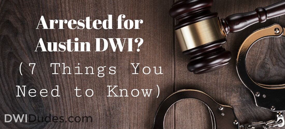 Arrested for Austin DWI? (7 Things You Need to Know)